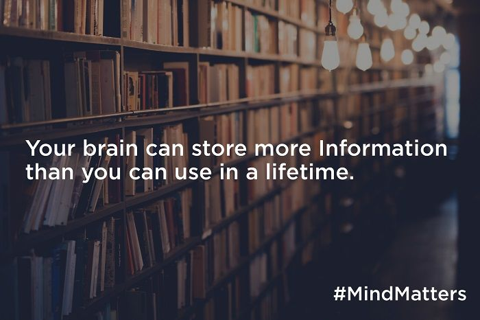 Your brain can store more information than you can use in a lifetime.